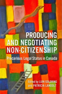 Producing and Negotiating Non-Citizenship: Precarious Legal Status in Canada