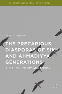 The Precarious Diasporas of Sikh and Ahmadiyya Generations: Violence, Memory, and Agency