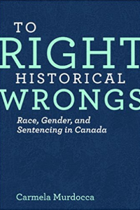 To Right Historical Wrongs: Race, Gender, and Sentencing in Canada